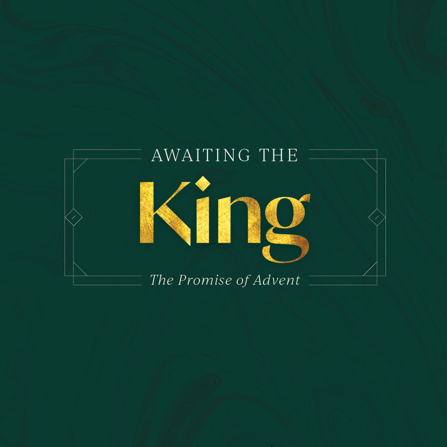 "2020 Advent ""Awaiting the King: The Promise of Advent."""